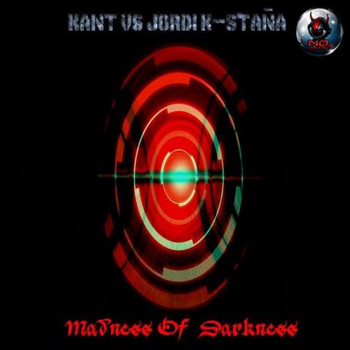 Madness of Darkness (Kant vs. Jordi K-Stana) - Single von KANT