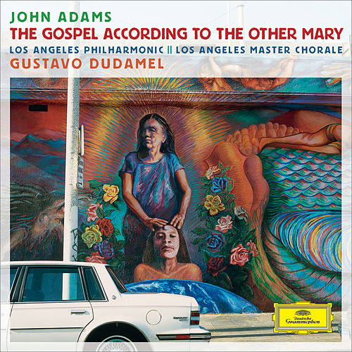 Adams: The Gospel According To The Other Mary by Los Angeles Philharmonic