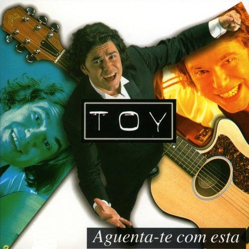 Aguenta-Te Com Esta von Toy