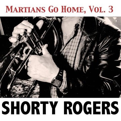 Martians Go Home, Vol. 3 de Shorty Rogers