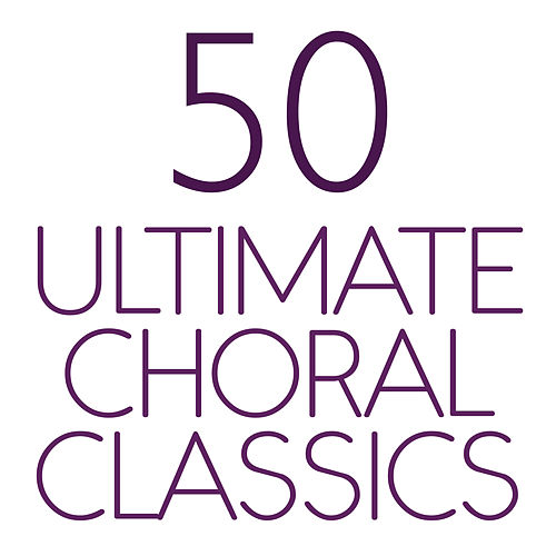 50 Ultimate Choral Classics de Various Artists