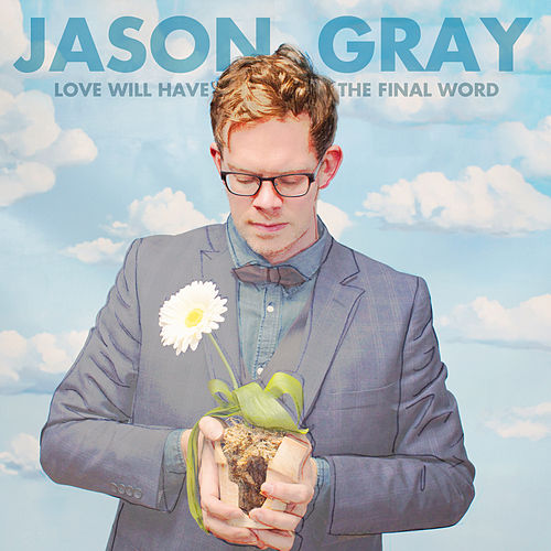 Love Will Have The Final Word de Jason Gray