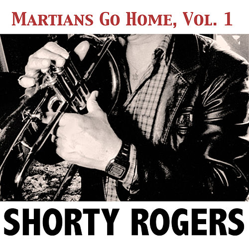 Martians Go Home, Vol. 1 de Shorty Rogers