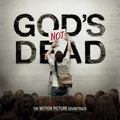 God's Not Dead The Motion Picture Soundtrack by Various Artists