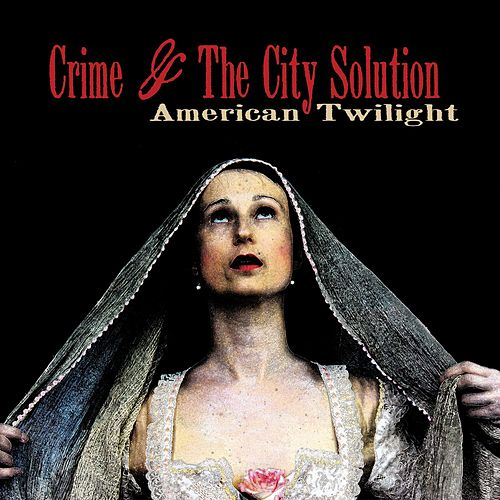 American Twilight by Crime & The City Solution