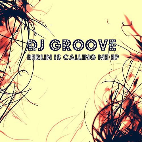 Berlin Is Calling Me EP de DJ Groove