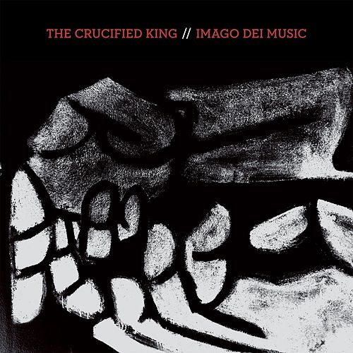 Crucified King de Imago Dei Music