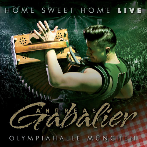 Home Sweet Home - Live aus der Olympiahalle München by Andreas Gabalier
