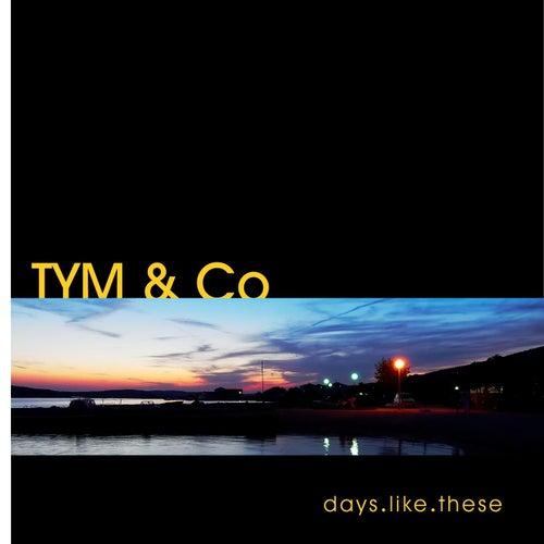 Days Like These de Tym