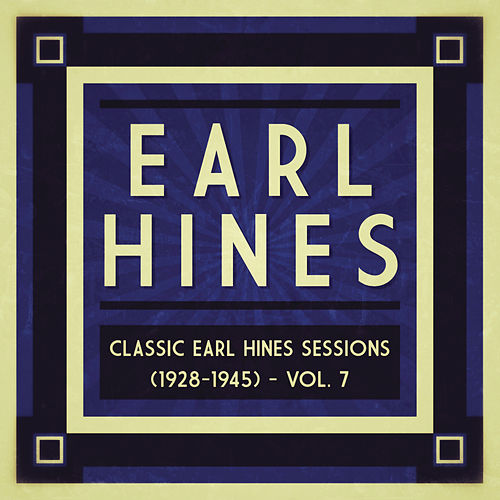 Classic Earl Hines Sessions (1928-1945) - Vol. 7 by Earl Hines