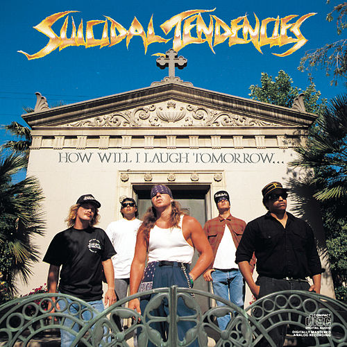 How Will I Laugh Tomorrow When I Can't Even Smile Today by Suicidal Tendencies