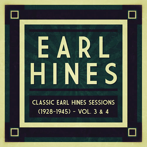 Classic Earl Hines Sessions (1928-1945) - Vol. 3 & 4 by Earl Hines