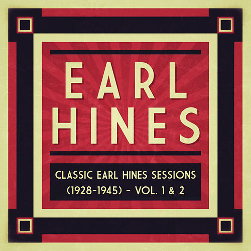 Classic Earl Hines Sessions (1928-1945) - Vol. 1 & 2 by Earl Hines