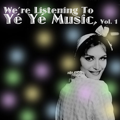 We're Listening To Yé Yé Music! Vol. 1 von Various Artists