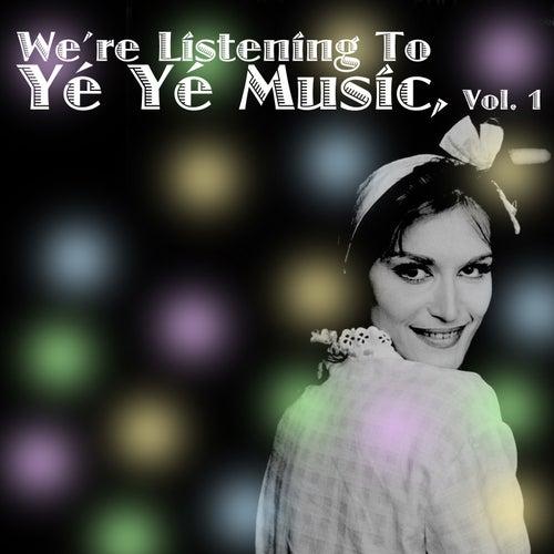 We're Listening To Yé Yé Music! Vol. 1 von Various Artists