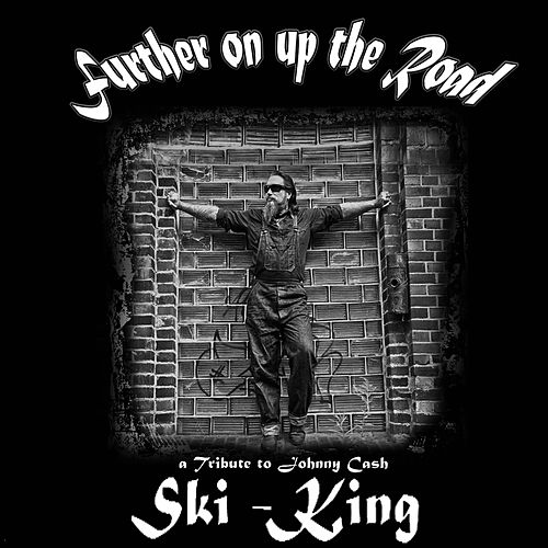 Further On Up the Road: A Tribute to Johnny Cash de Ski King