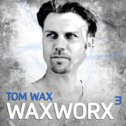 WaxWorx 3 ((inkl. DJ-Mix)) by Tom Wax