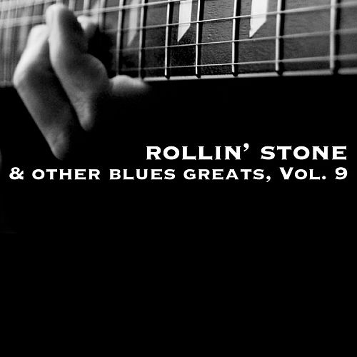Rollin' Stone & Other Blues Greats, Vol. 9 de Various Artists