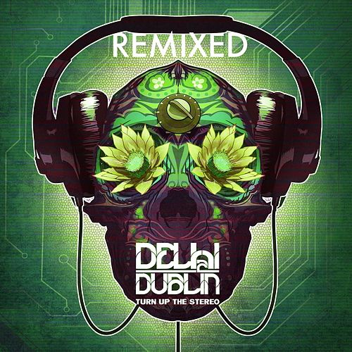 Turn Up the Stereo Remixed by Delhi 2 Dublin