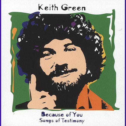Because Of You: Songs Of Testimony by Keith Green