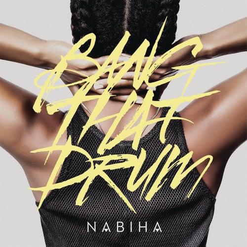 Bang That Drum (Remixes) by Nabiha