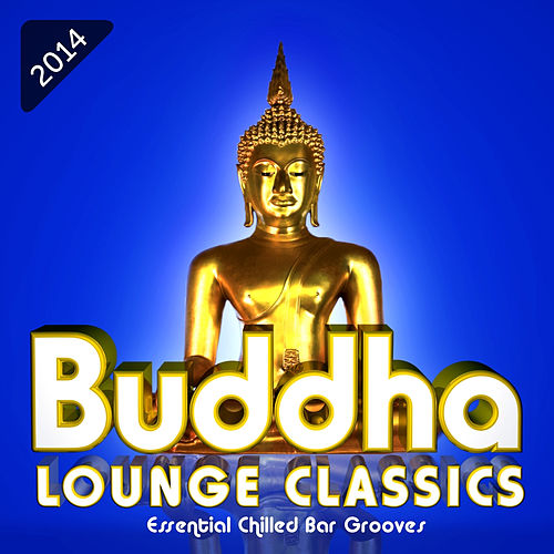 Buddha Lounge Classics - Essential Chilled Bar Grooves von Various Artists