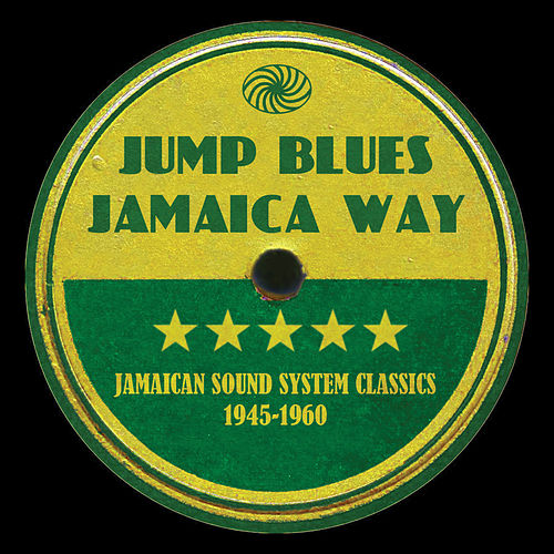 Jump Blues Jamaica Way: Jamaican Sound System Classics 1945-1960 de Various Artists