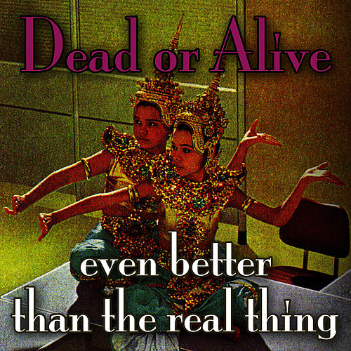 Even Better Than The Real Thing de Dead Or Alive