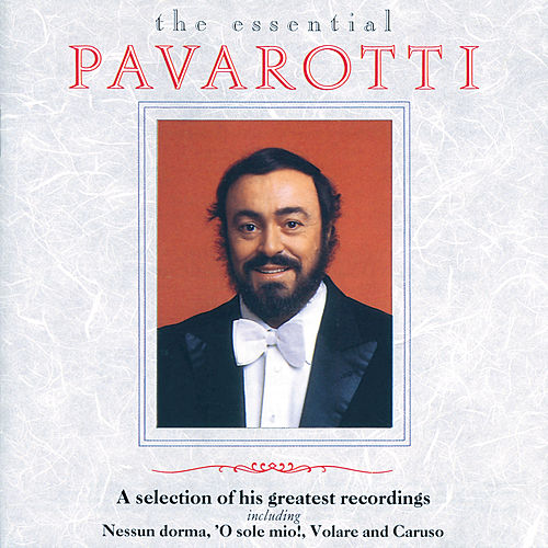 Luciano Pavarotti - The Essential Pavarotti - A Selection Of His Greatest Recordings von Luciano Pavarotti