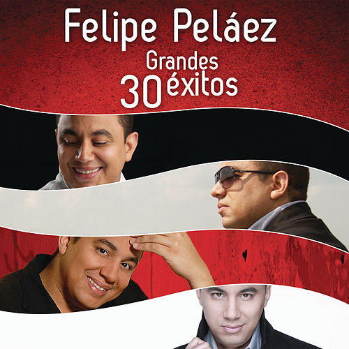 Felipe Peláez 30 Grandes Éxitos de Various Artists