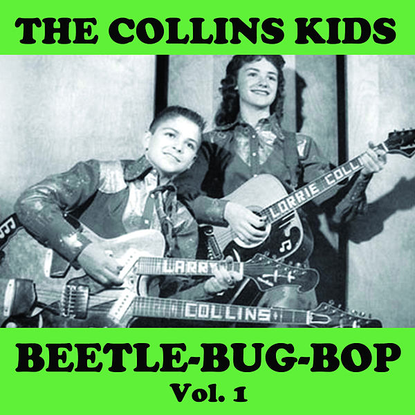 Beetle Bug Bop, Vol. 1 by The Collins Kids : Napster