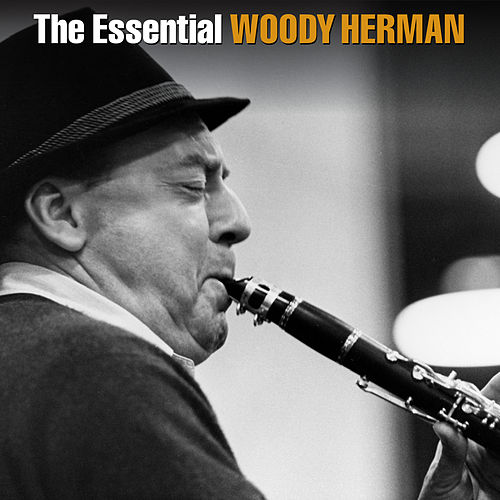 The Essential Woody Herman by Woody Herman