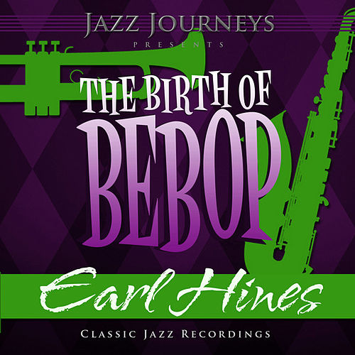 Jazz Journeys Presents the Birth of Bebop - Earl Hines by Earl Hines