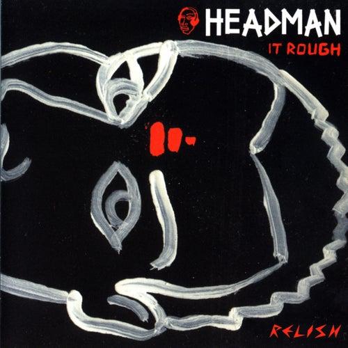 It Rough by Headman