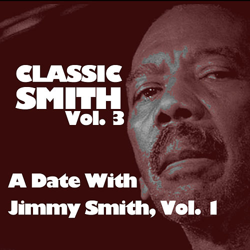 Classic Smith, Vol. 3: A Date with Jimmy Smith, Vol. 1 de Jimmy Smith