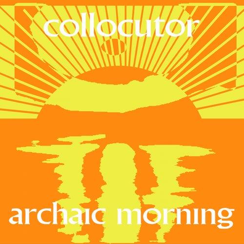 Archaic Morning de Collocutor