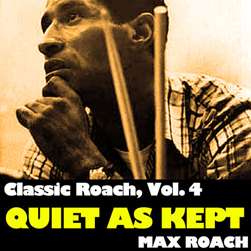 Classic Roach, Vol. 4: Quiet as Kept de Max Roach