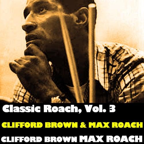 Classic Roach, Vol. 3: Clifford Brown & Max Roach de Max Roach