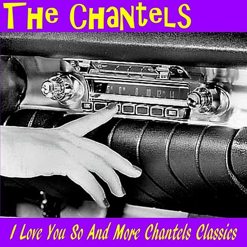 I Love You so and More of the Chantels de The Chantels