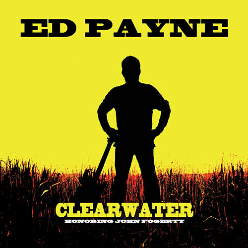 Clearwater: Honoring John Fogerty by Ed Payne