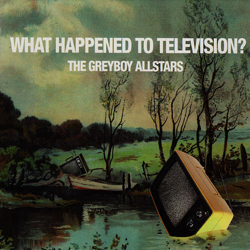 What Happened to Television? de The Greyboy Allstars