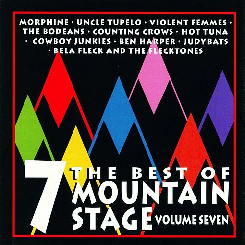 The Best Of Mountain Stage Live, Vol. 7 by Various Artists