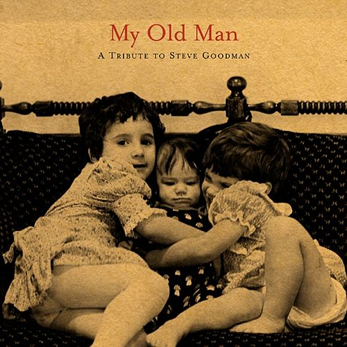My Old Man: A Tribute To Steve Goodman von Various Artists