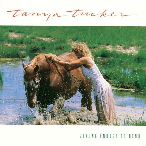 Strong Enough To Bend de Tanya Tucker