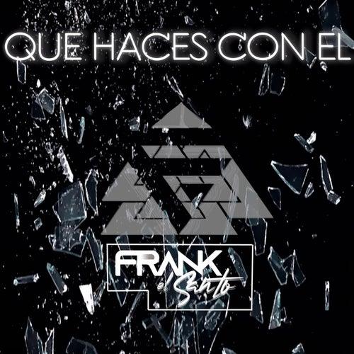 Que Haces Con El de Frank El Santo