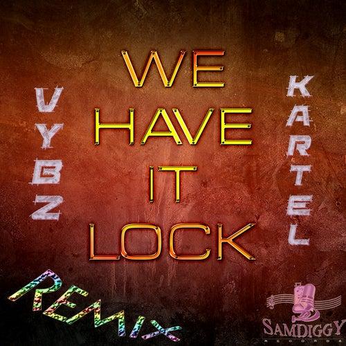 We Have It Lock (Remix) - Single by VYBZ Kartel
