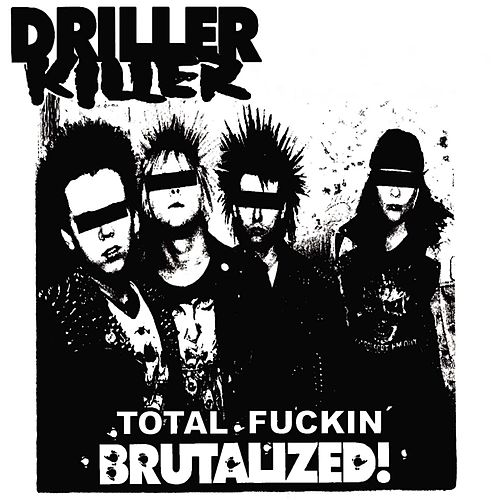 Total Fuckin' Brutalized de Driller Killer