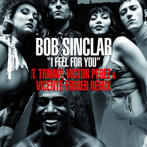 I Feel for You (T. Tommy, Victor Perez, Vincente Ferrer Remix) von Bob Sinclar