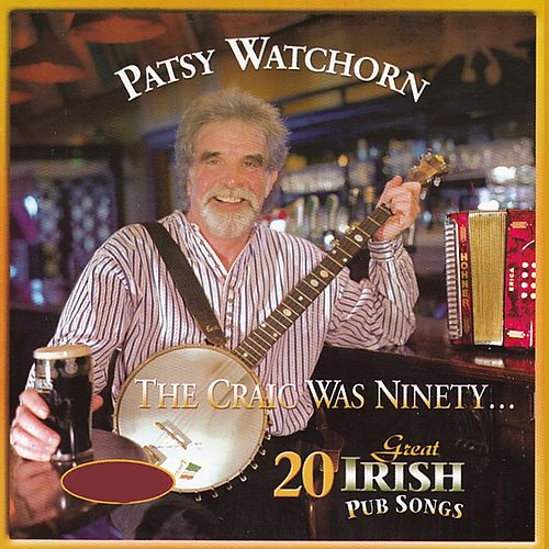 The Craic Was Ninety (20 Great Irish Pub Songs) by Patsy Watchorn