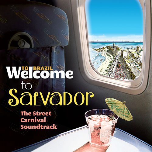 Welcome To SALVADOR - The Street Carnival Soundtrack de Various Artists